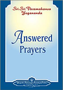 Answered prayers by Yogananda.