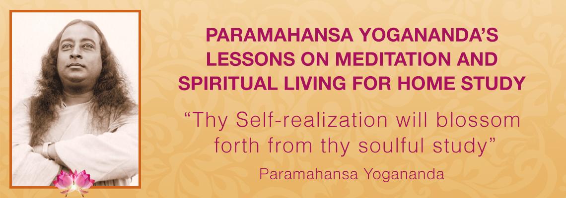 Paramahansa Yogananda's lessons on meditations and spiritual living