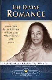 The Divine Romance works paramahansa yogananda collected talks and essays 1