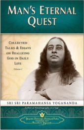 Man's Eternal Quest -Paramahansaji's collected talks and essays Volume 1